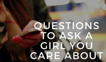 QUESTIONS TO ASK A GIRL YOU CARE ABOUT