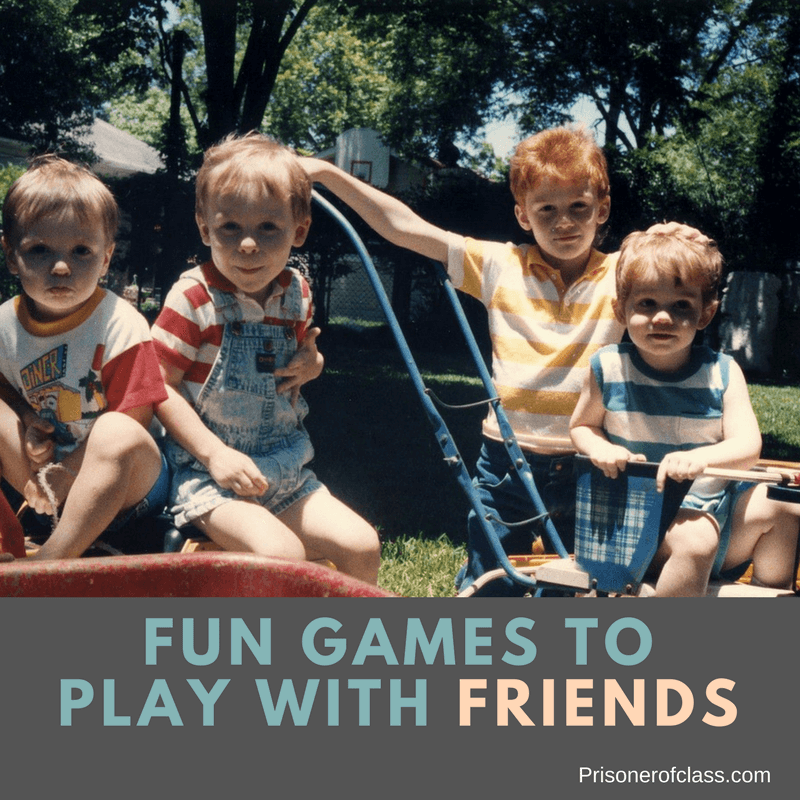 100 Fun Games To Do With Friends On a Boring Day — Prisoner Of Class